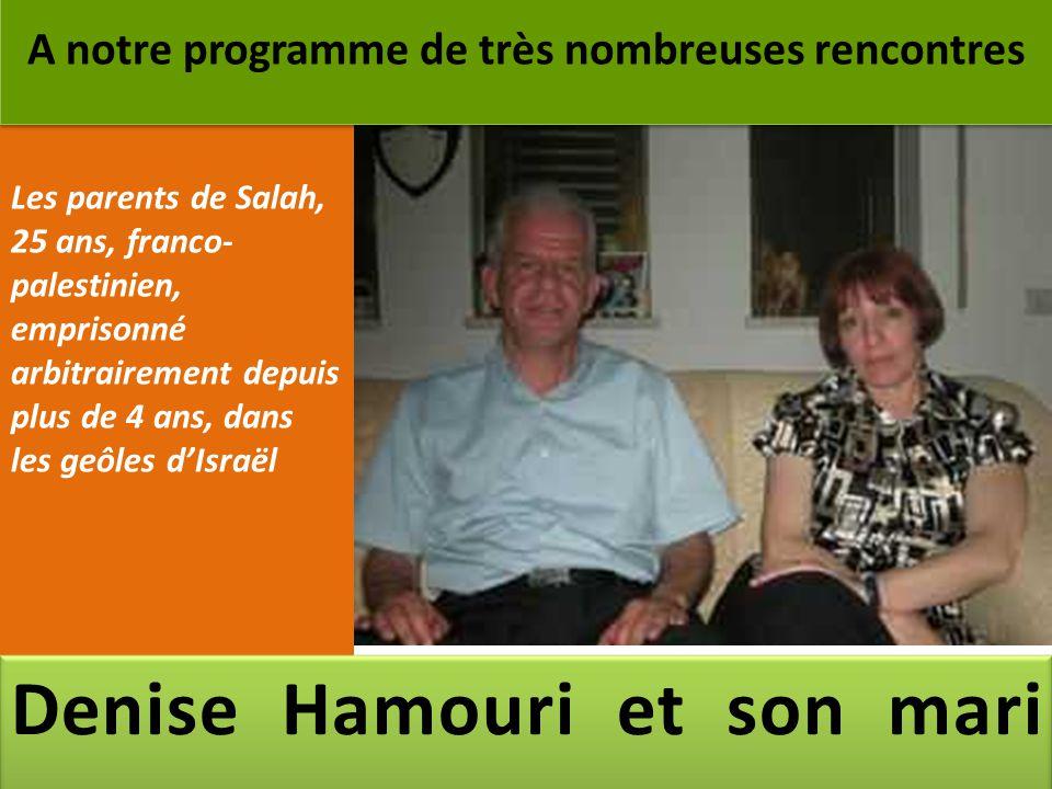 Les parents de Salah, 25 ans, franco- palestinien, emprisonné arbitrairement depuis plus de 4 ans, dans les geôles d'Israël A notre programme de très nombreuses rencontres Denise Hamouri et son mari.