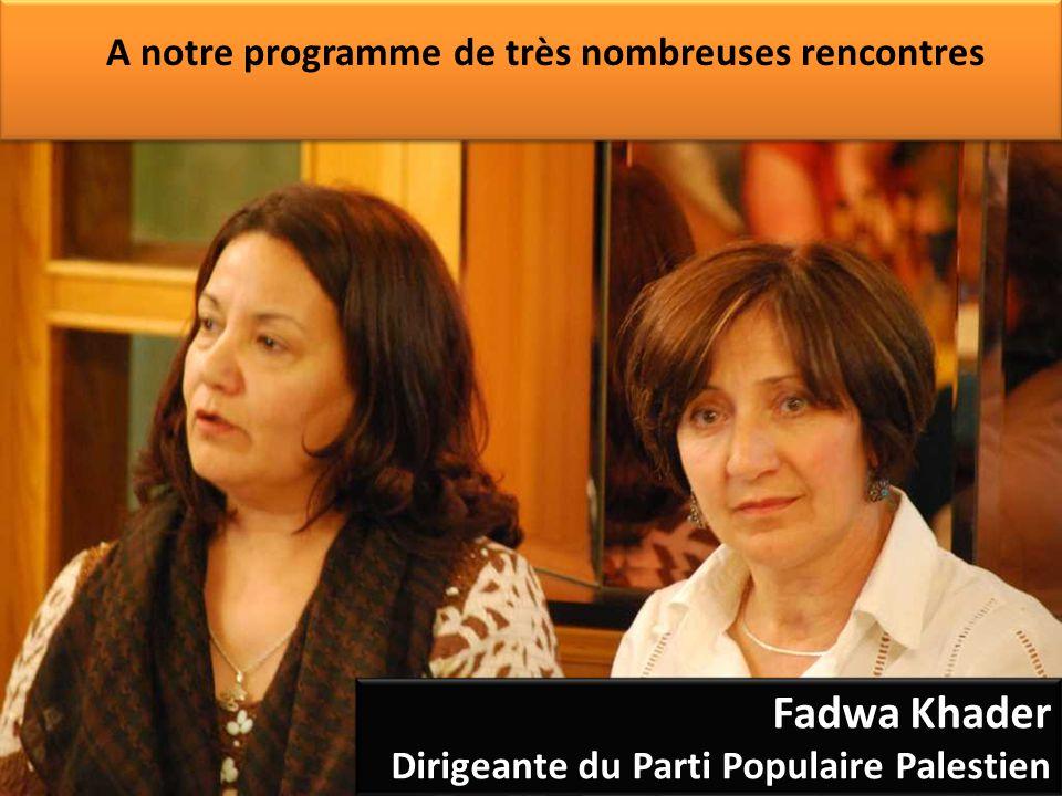A notre programme de très nombreuses rencontres Fadwa Khader Dirigeante du Parti Populaire Palestien