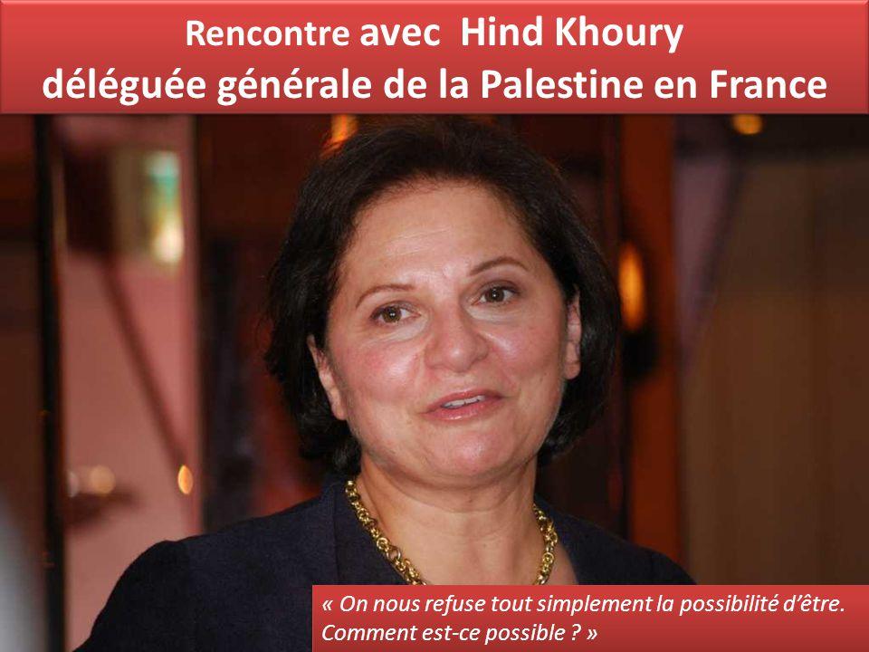 Rencontre avec Hind Khoury déléguée générale de la Palestine en France « On nous refuse tout simplement la possibilité d'être.