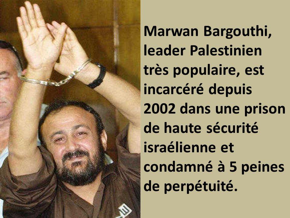 Marwan Bargouthi, leader Palestinien très populaire, est incarcéré depuis 2002 dans une prison de haute sécurité israélienne et condamné à 5 peines de perpétuité.