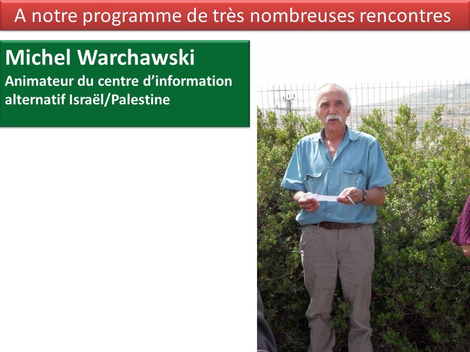 Michel Warchawski Animateur du centre d'information alternatif Israël/Palestine A notre programme de très nombreuses rencontres