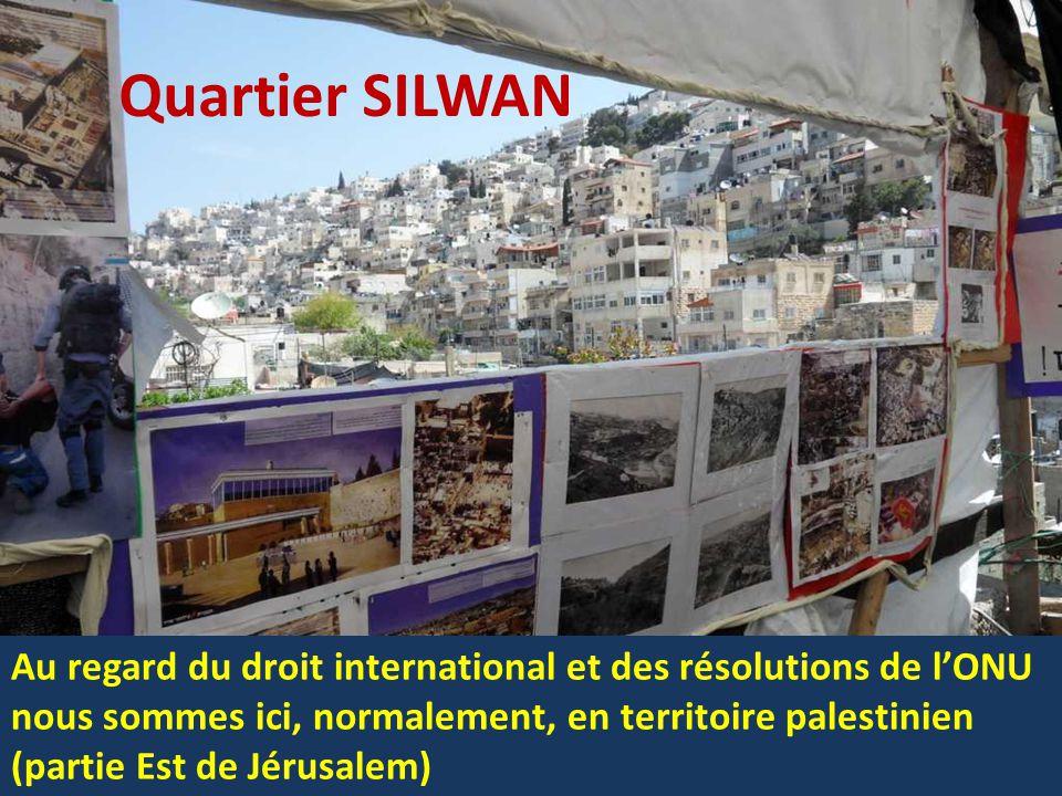 Quartier SILWAN Au regard du droit international et des résolutions de l'ONU nous sommes ici, normalement, en territoire palestinien (partie Est de Jérusalem)