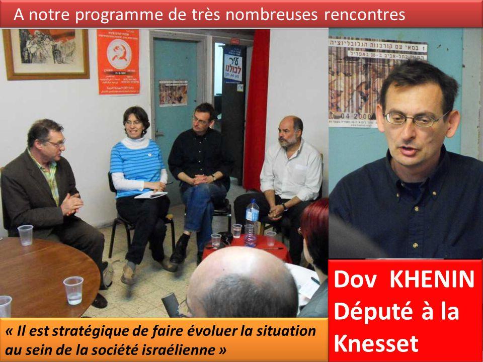 A notre programme de très nombreuses rencontres Dov KHENIN Député à la Knesset « Il est stratégique de faire évoluer la situation au sein de la société israélienne »