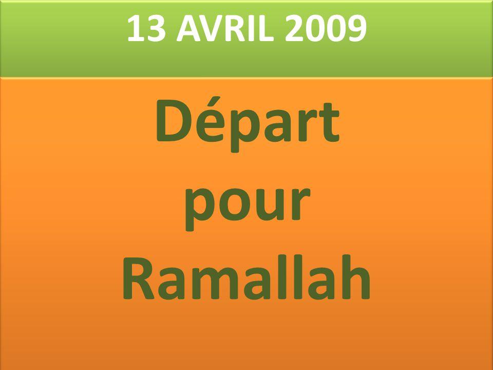 13 AVRIL 2009 Départ pour Ramallah