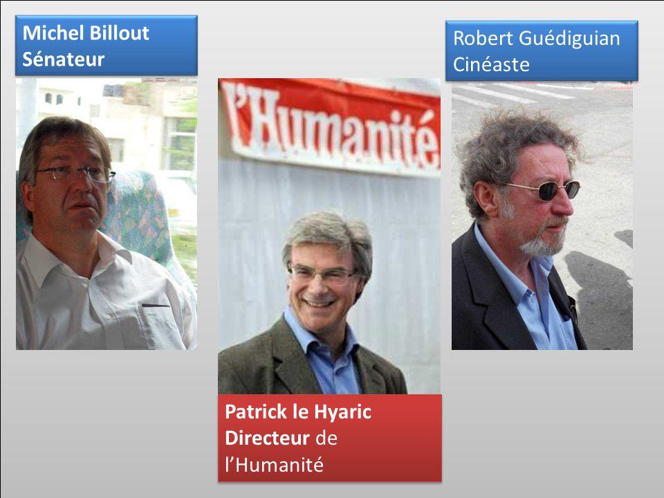 Patrick le Hyaric Directeur de l'Humanité Patrick le Hyaric Directeur de l'Humanité Robert Guédiguian Cinéaste Michel Billout Sénateur