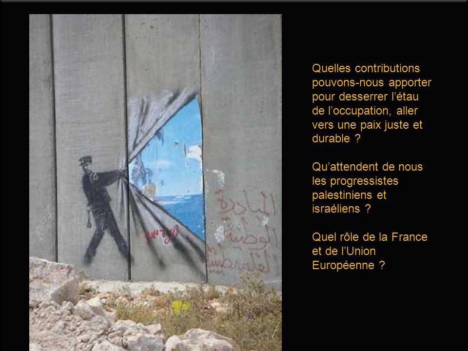 Quelles contributions pouvons-nous apporter pour desserrer l'étau de l'occupation, aller vers une paix juste et durable .