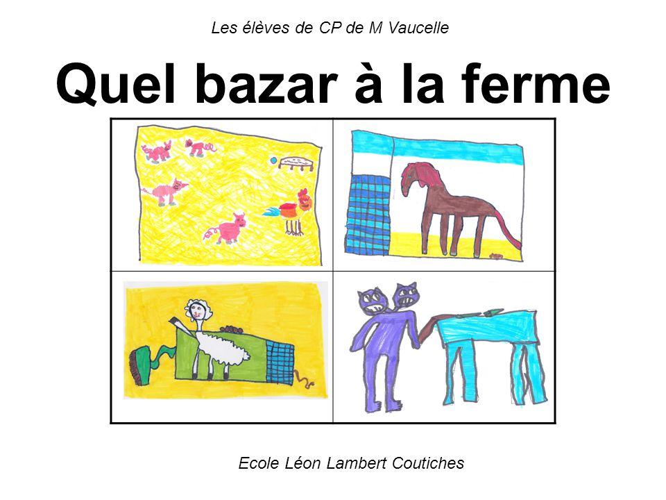 Les élèves de CP de M Vaucelle Quel bazar à la ferme Ecole Léon Lambert Coutiches