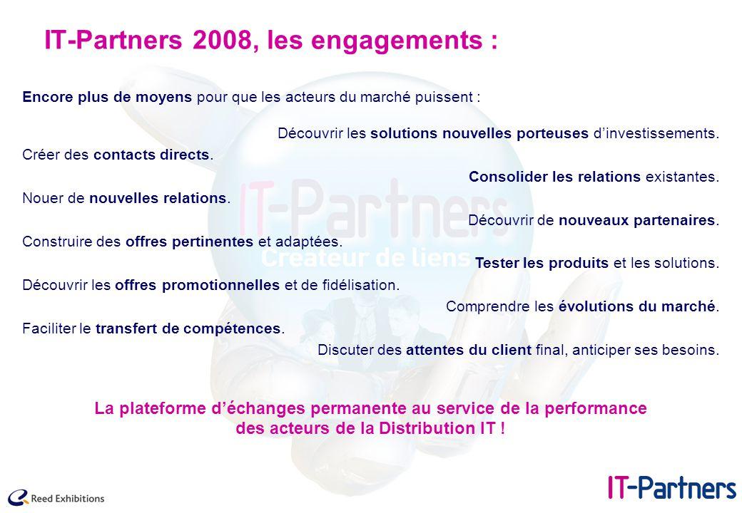 IT-Partners 2008, les engagements : Encore plus de moyens pour que les acteurs du marché puissent : Découvrir les solutions nouvelles porteuses d'investissements.