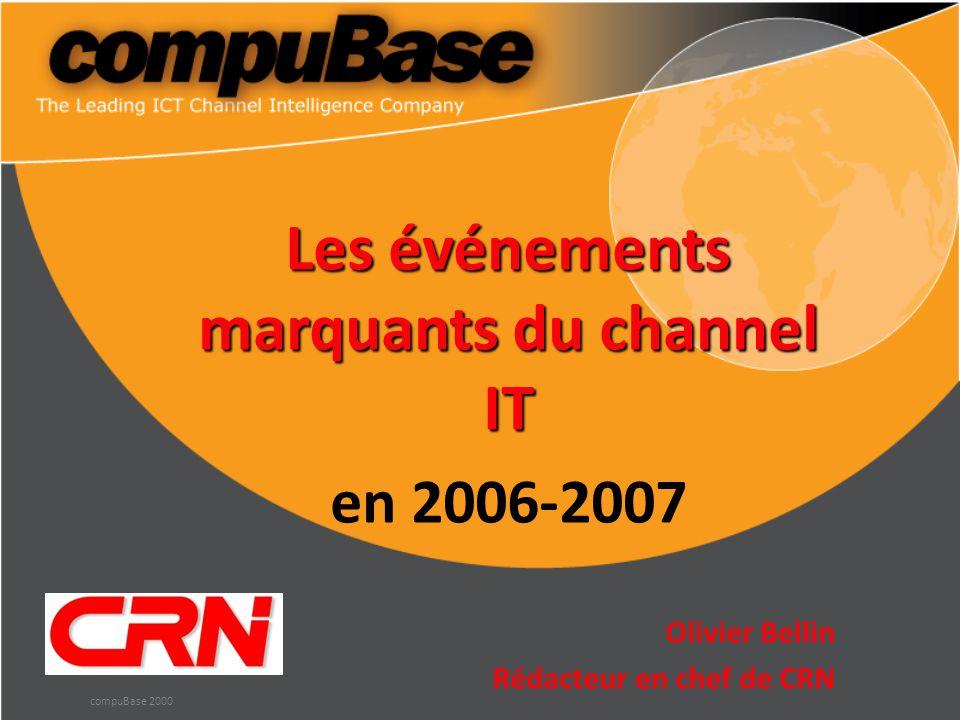 Les événements marquants du channel IT en 2006-2007 Olivier Bellin Rédacteur en chef de CRN compuBase 2000