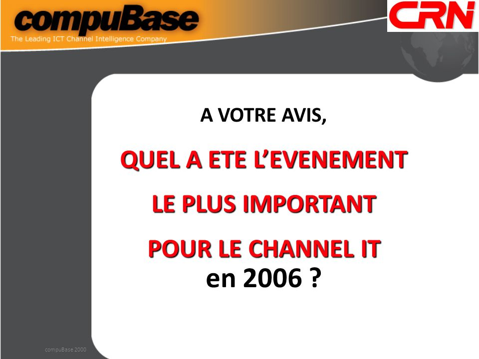 A VOTRE AVIS, QUEL A ETE L'EVENEMENT LE PLUS IMPORTANT POUR LE CHANNEL IT en 2006 compuBase 2000