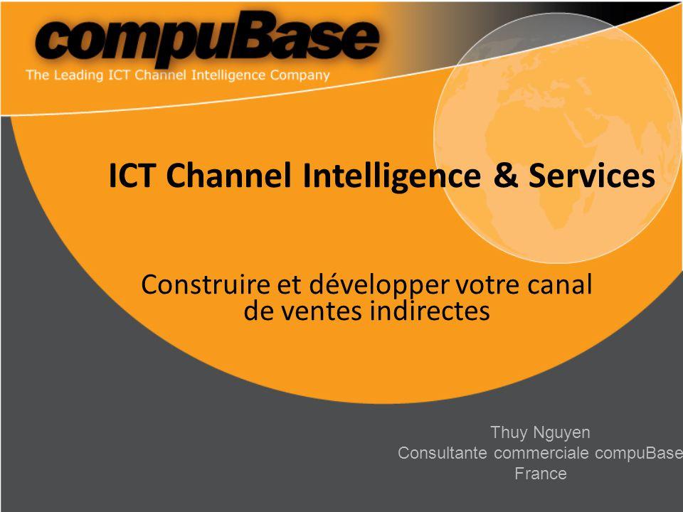 ICT Channel Intelligence & Services Construire et développer votre canal de ventes indirectes Thuy Nguyen Consultante commerciale compuBase France