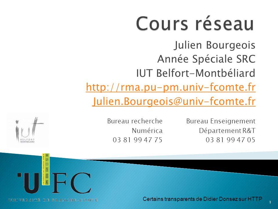 Julien Bourgeois Année Spéciale SRC IUT Belfort-Montbéliard http://rma.pu-pm.univ-fcomte.fr Julien.Bourgeois@univ-fcomte.fr 1 Bureau recherche Numéric