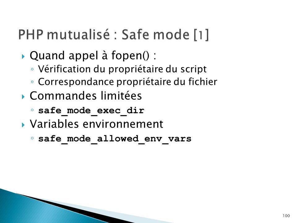 100  Quand appel à fopen() : ◦ Vérification du propriétaire du script ◦ Correspondance propriétaire du fichier  Commandes limitées ◦ safe_mode_exec_
