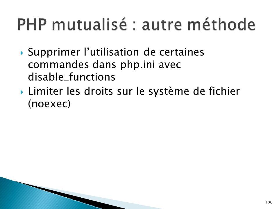 106  Supprimer l'utilisation de certaines commandes dans php.ini avec disable_functions  Limiter les droits sur le système de fichier (noexec)