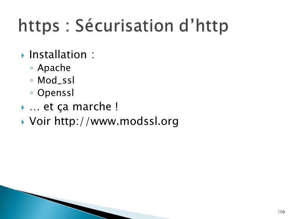 109  Installation : ◦ Apache ◦ Mod_ssl ◦ Openssl  … et ça marche !  Voir http://www.modssl.org