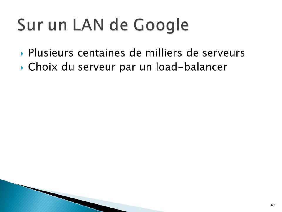  Plusieurs centaines de milliers de serveurs  Choix du serveur par un load-balancer 47