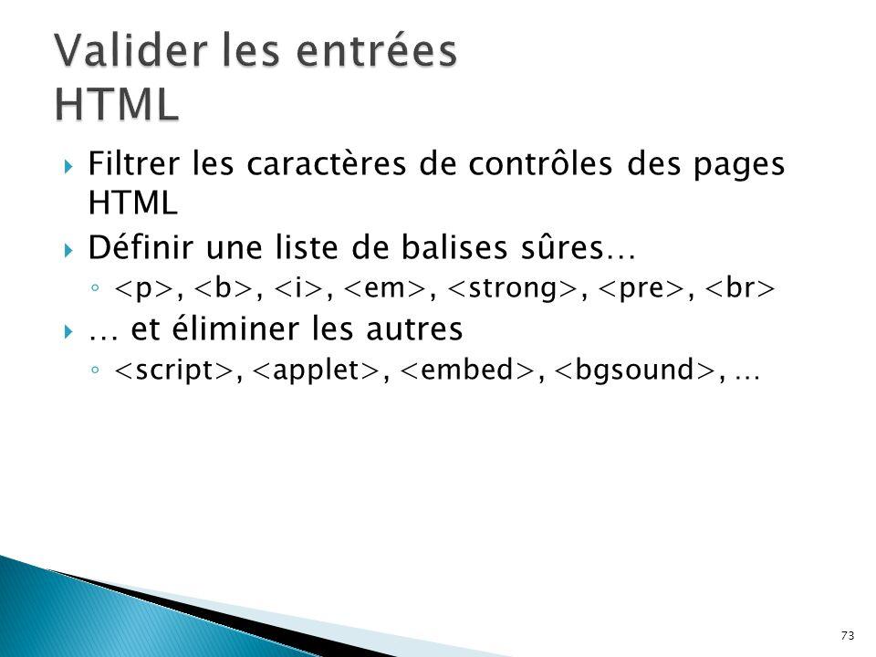 73  Filtrer les caractères de contrôles des pages HTML  Définir une liste de balises sûres… ◦,,,,,,  … et éliminer les autres ◦,,,, …