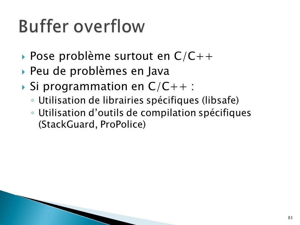 83  Pose problème surtout en C/C++  Peu de problèmes en Java  Si programmation en C/C++ : ◦ Utilisation de librairies spécifiques (libsafe) ◦ Utili