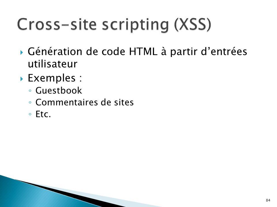 84  Génération de code HTML à partir d'entrées utilisateur  Exemples : ◦ Guestbook ◦ Commentaires de sites ◦ Etc.