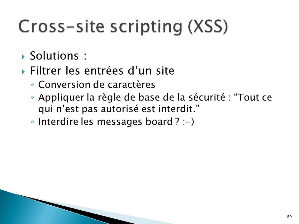 """89  Solutions :  Filtrer les entrées d'un site ◦ Conversion de caractères ◦ Appliquer la règle de base de la sécurité : """"Tout ce qui n'est pas autor"""
