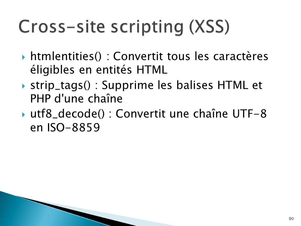 90  htmlentities() : Convertit tous les caractères éligibles en entités HTML  strip_tags() : Supprime les balises HTML et PHP d'une chaîne  utf8_de