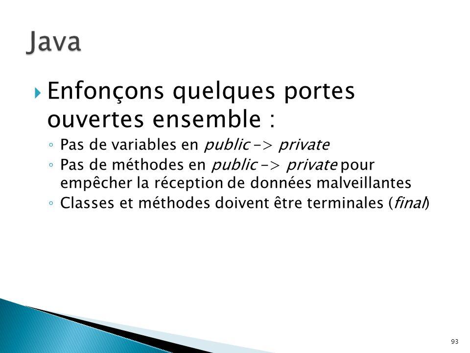 93  Enfonçons quelques portes ouvertes ensemble : ◦ Pas de variables en public -> private ◦ Pas de méthodes en public -> private pour empêcher la réc