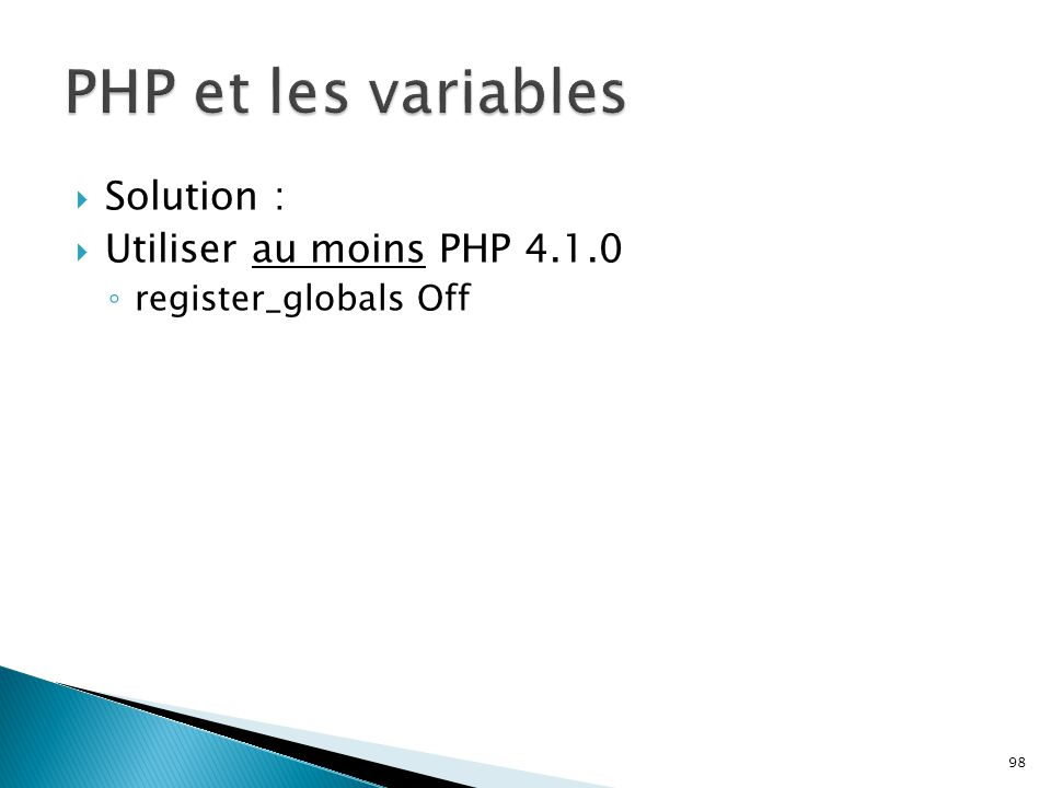 98  Solution :  Utiliser au moins PHP 4.1.0 ◦ register_globals Off