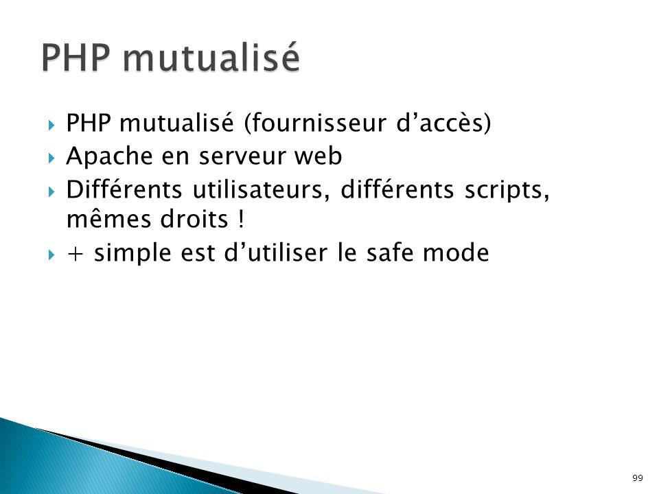99  PHP mutualisé (fournisseur d'accès)  Apache en serveur web  Différents utilisateurs, différents scripts, mêmes droits !  + simple est d'utilis