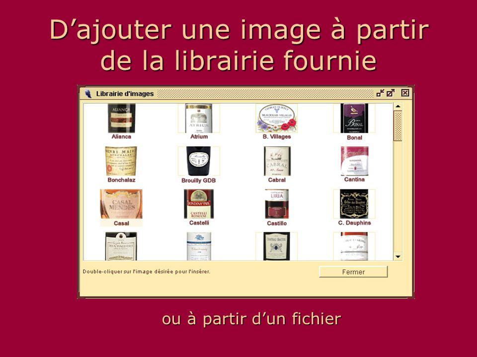 D'ajouter une image à partir de la librairie fournie ou à partir d'un fichier