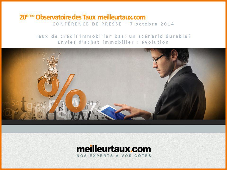 20 ème Observatoire des Taux meilleurtaux.com CONFÉRENCE DE PRESSE – 7 octobre 2014 Taux de crédit immobilier bas: un scénario durable.