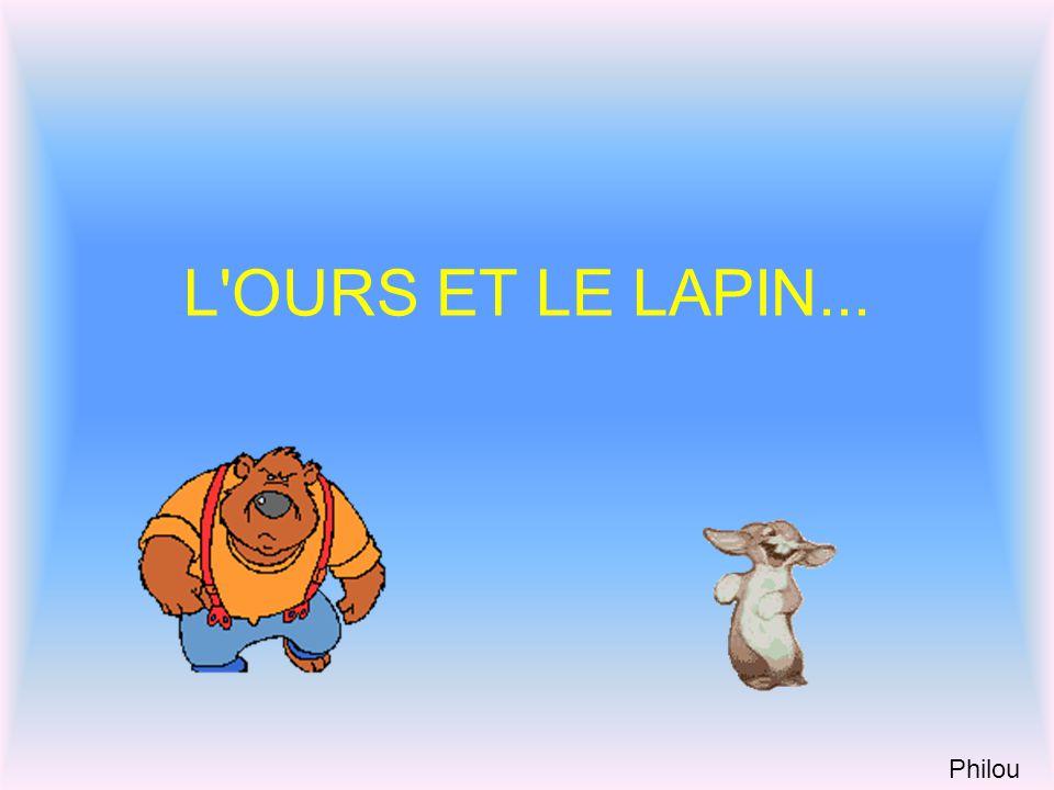 L OURS ET LE LAPIN... Philou