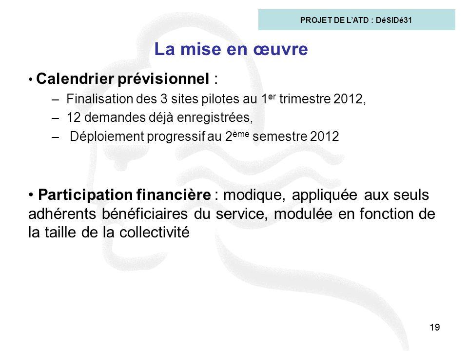 19 La mise en œuvre Calendrier prévisionnel : –Finalisation des 3 sites pilotes au 1 er trimestre 2012, –12 demandes déjà enregistrées, – Déploiement