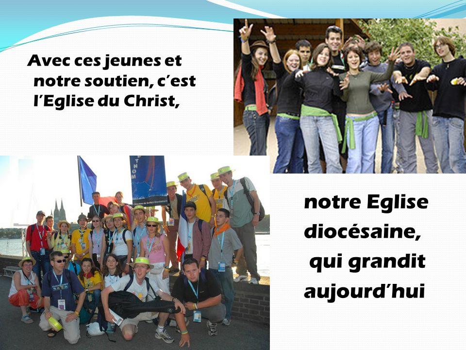Avec ces jeunes et notre soutien, c'est l'Eglise du Christ, notre Eglise diocésaine, qui grandit aujourd'hui