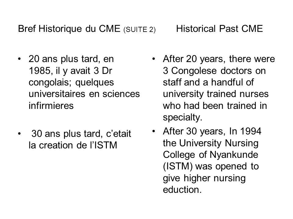  Bref Historique du CME (SUITE 1) CME Historical Past En 1967, Dr Helen Roseveare (un des 6 medecins) a créé l'école des infirmiers auxiliaires par m