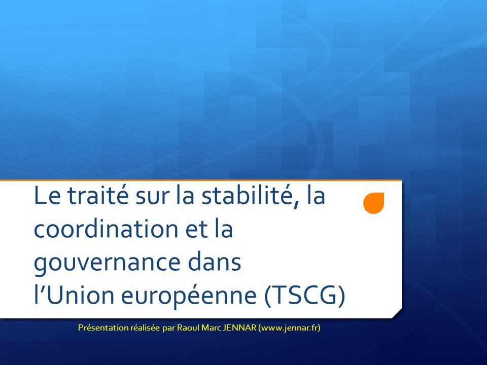 Le traité sur la stabilité, la coordination et la gouvernance dans l'Union européenne (TSCG) Présentation réalisée par Raoul Marc JENNAR (www.jennar.f