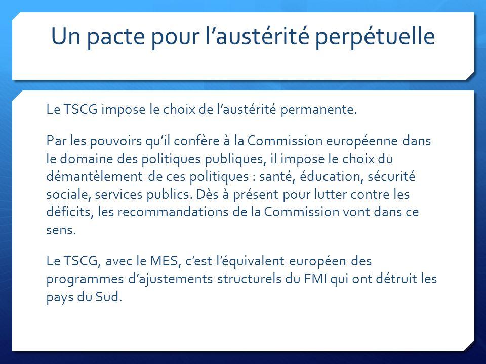 Un pacte pour l'austérité perpétuelle Le TSCG impose le choix de l'austérité permanente. Par les pouvoirs qu'il confère à la Commission européenne dan
