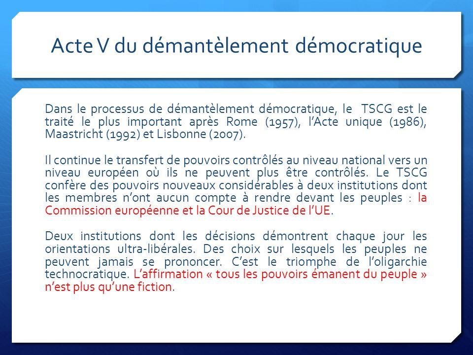 Acte V du démantèlement démocratique Dans le processus de démantèlement démocratique, le TSCG est le traité le plus important après Rome (1957), l'Act