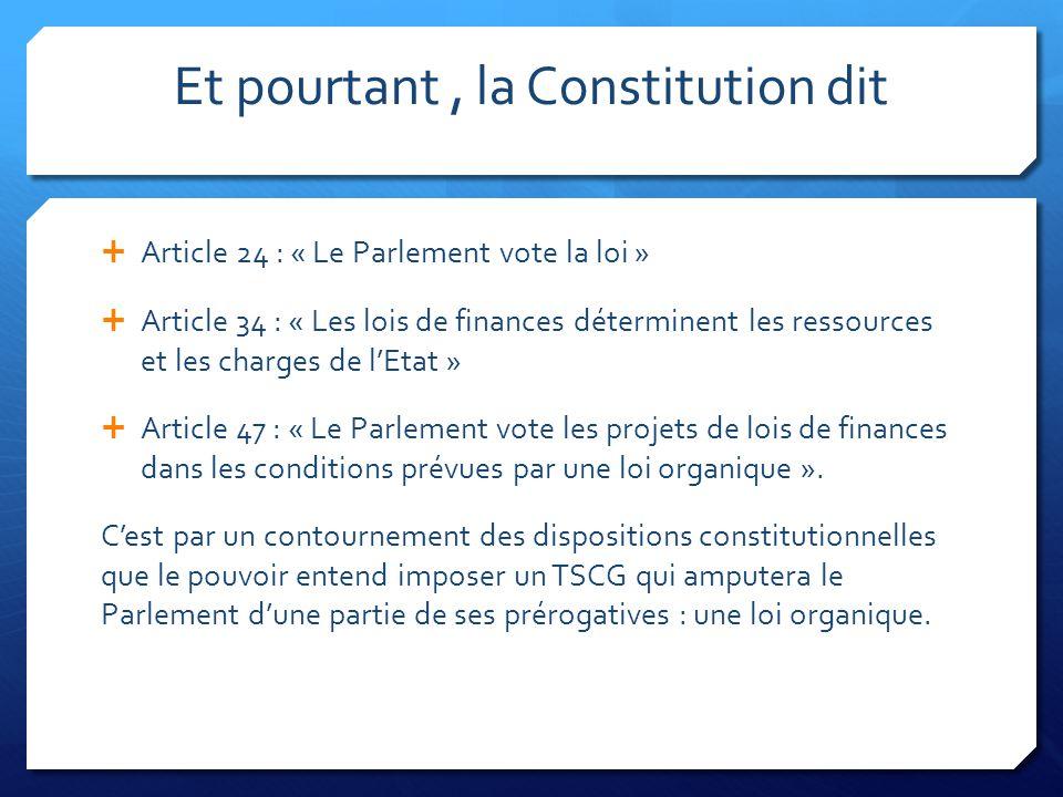 Et pourtant, la Constitution dit  Article 24 : « Le Parlement vote la loi »  Article 34 : « Les lois de finances déterminent les ressources et les c