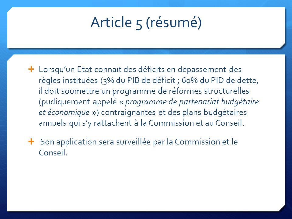 Article 5 (résumé)  Lorsqu'un Etat connaît des déficits en dépassement des règles instituées (3% du PIB de déficit ; 60% du PID de dette, il doit sou