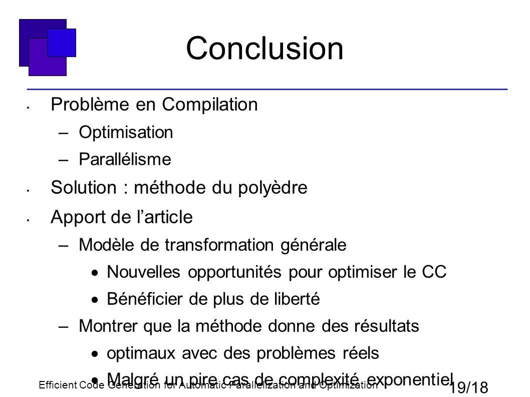 Conclusion Problème en Compilation –Optimisation –Parallélisme Solution : méthode du polyèdre Apport de l'article –Modèle de transformation générale 