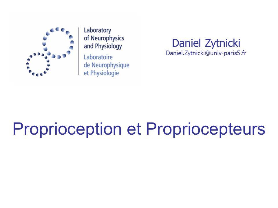 Proprioception et Propriocepteurs Daniel Zytnicki Daniel.Zytnicki@univ-paris5.fr