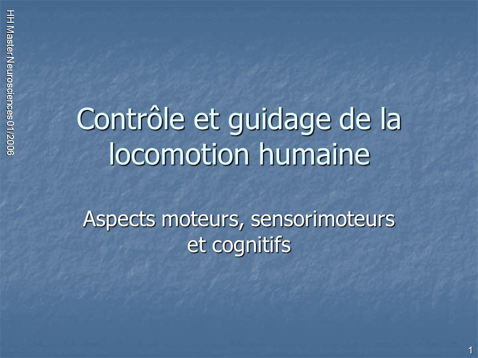 HH Master Neurosciences 01/2006 1 Contrôle et guidage de la locomotion humaine Aspects moteurs, sensorimoteurs et cognitifs