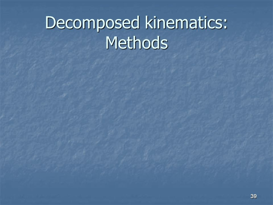 39 Decomposed kinematics: Methods