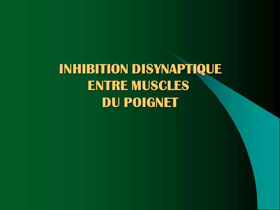 INHIBITION DISYNAPTIQUE ENTRE MUSCLES DU POIGNET
