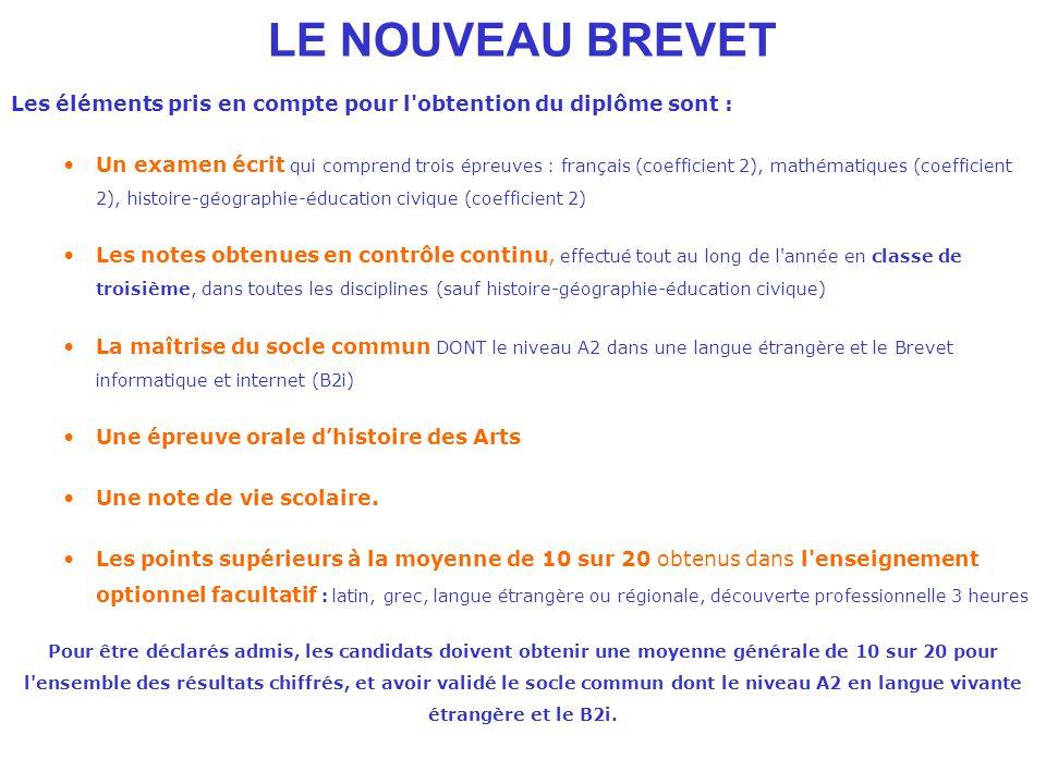 LE NOUVEAU BREVET Les éléments pris en compte pour l'obtention du diplôme sont : Un examen écrit qui comprend trois épreuves : français (coefficient 2