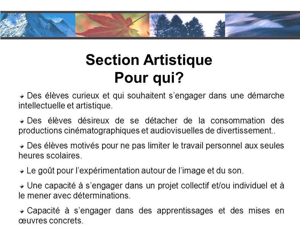 Section Artistique Pour qui? Des élèves curieux et qui souhaitent s'engager dans une démarche intellectuelle et artistique. Des élèves désireux de se