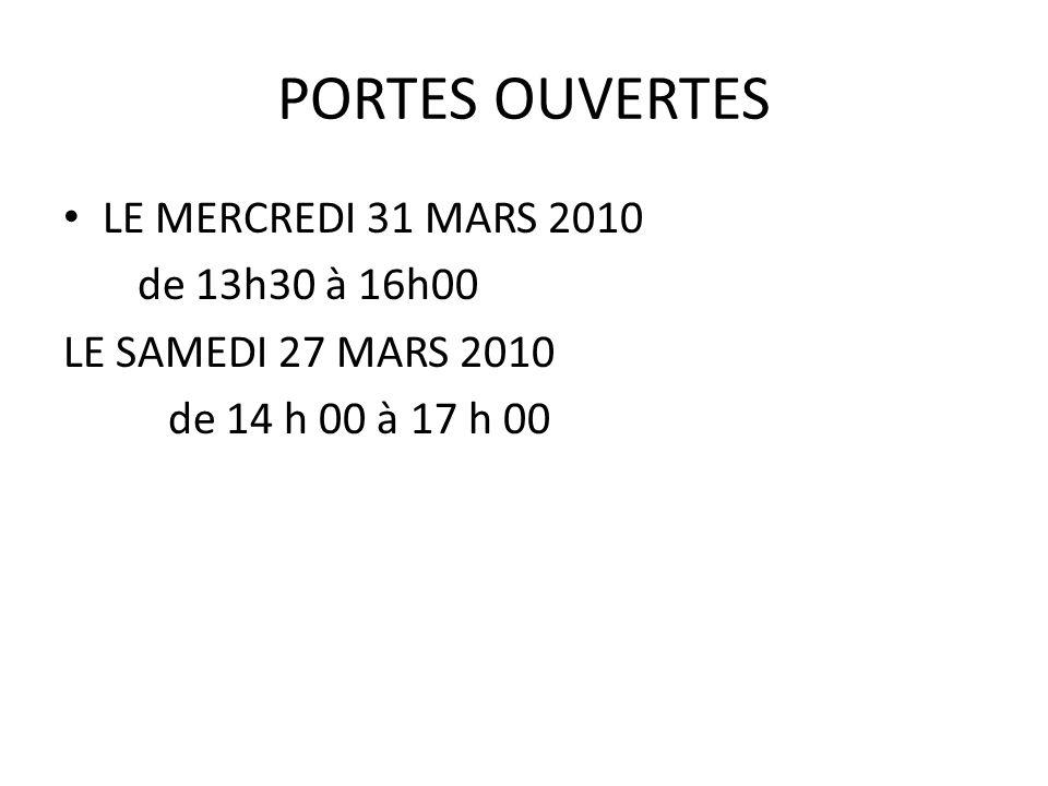 PORTES OUVERTES LE MERCREDI 31 MARS 2010 de 13h30 à 16h00 LE SAMEDI 27 MARS 2010 de 14 h 00 à 17 h 00