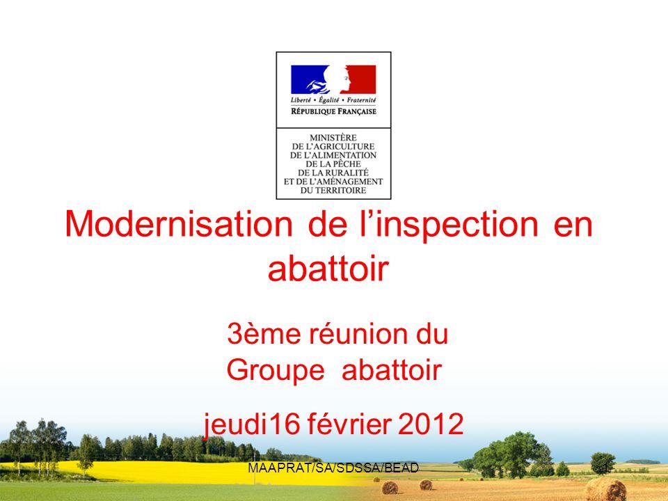 MAAPRAT/SA/SDSSA/BEAD1 Modernisation de l'inspection en abattoir 3ème réunion du Groupe abattoir jeudi16 février 2012