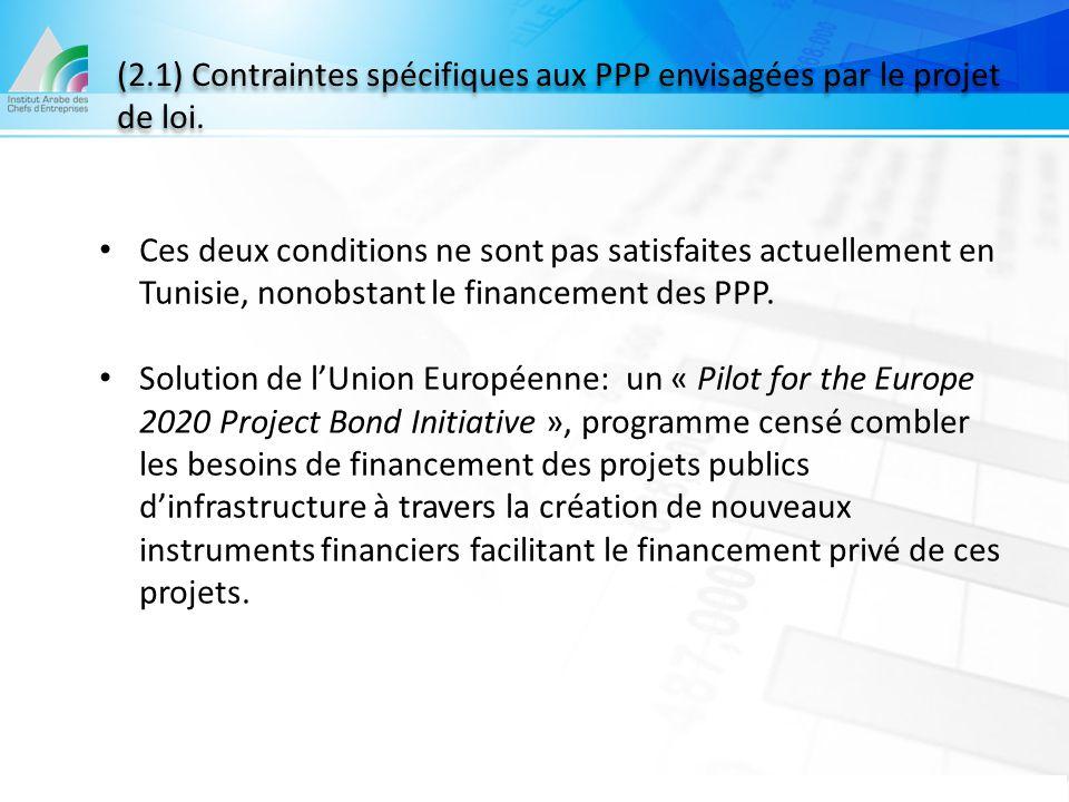 (2.1) Contraintes spécifiques aux PPP envisagées par le projet de loi. Ces deux conditions ne sont pas satisfaites actuellement en Tunisie, nonobstant