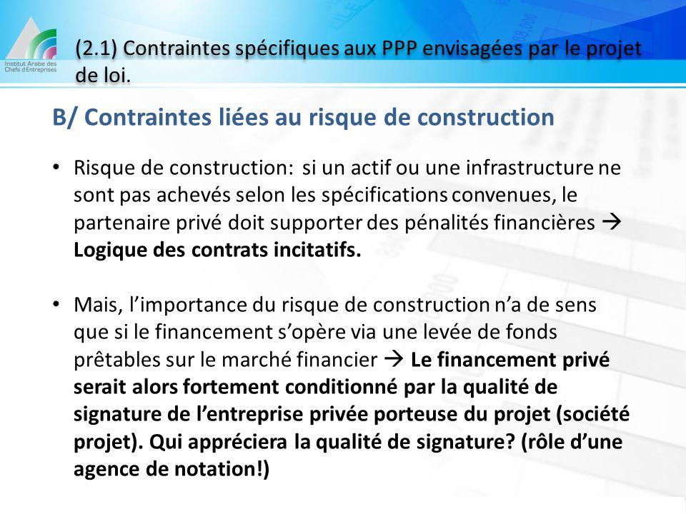 (2.1) Contraintes spécifiques aux PPP envisagées par le projet de loi. B/ Contraintes liées au risque de construction Risque de construction: si un ac